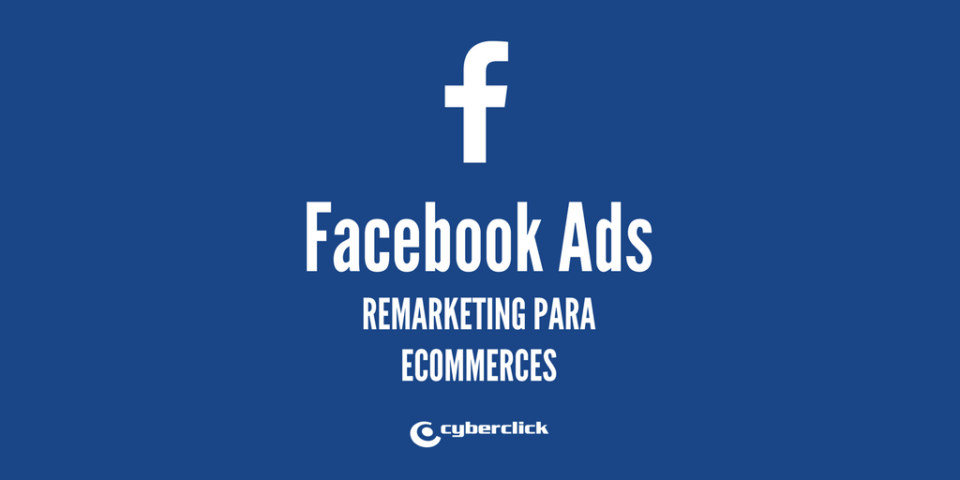 Facebook Ads: 4 remarketing ads to improve your ecommerce revenue